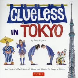CLUeLeSS IN TOKYO AN EXPLORER'S SKeTCHBOOK OF WeIRD AND WONDERFUL THINGS IN JAPAN